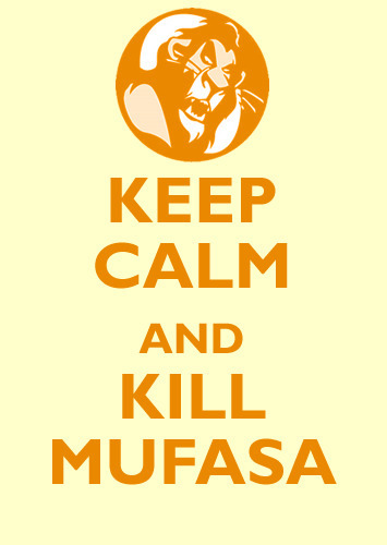 keep calm and kill mufasa